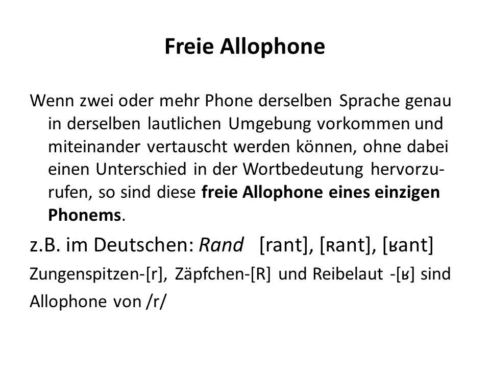 Freie Allophone z.B. im Deutschen: Rand [rant], [ʀant], [ʁant]